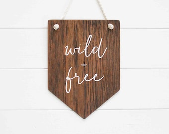 Wild and Free  Banner. Wooden Wall Art. Pennant. Hanging. Wall Decor. Home Decor. Nursery Decor. Rustic Sign. Gift