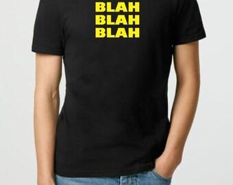 Blah Blah Blah T-shirt, Funny Tshirt, Sarcastic Shirt, Ladies Tshirt, Mens Tee Shirt, funny tee, Funny t shirt, Gifts for Boyfriend