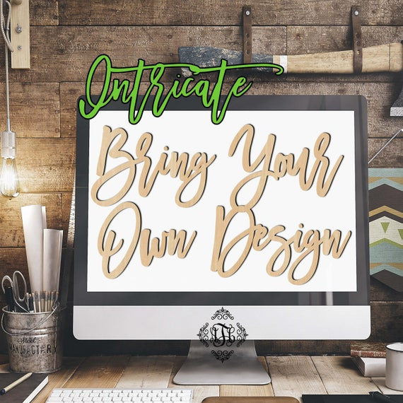 Bring Your Own Design-Intricate, Wedding, Nursery, College, Personalized, Sign, Birthday, laser cut shape, wood cut out, wood sign, wood art
