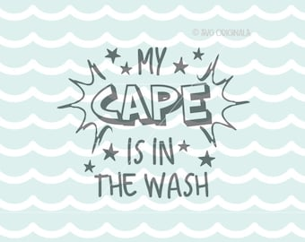 My Cape Is In The Wash SVG File.  Cricut Explore & more. Cut or Print. Cape Superhero Wash Toddler Young Wild Free Child Boy Girl SVG