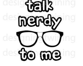 Talk Nerdy to me digitsl file SVG PNG PDF Dxf