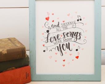 And suddenly all the love songs were about you Water Color Print