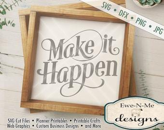 Make It Happen SVG - Motivational  SVG - Make It Happen Cut File - Commercial Use SVG -  svg, dxf, png and jpg files available