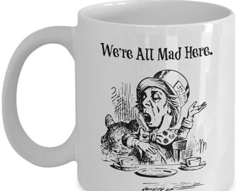 We're All Mad Here - Mad Hatter - Alice in Wonderland Coffee Mug - Beautiful Gift - 11 oz white coffee tea cup