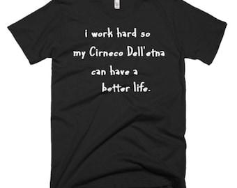 Cirneco Dell'etha Tee - Cirneco Dell'etha Shirt - Cirneco Dell'etha Dog Gifts - I Work Hard So My Cirneco Dell'etha Can Have A Better Life