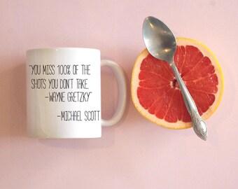 You Miss 100% of the Shots You Don't Take Mug, Michael Scott Mug, Funny Coffee Mug
