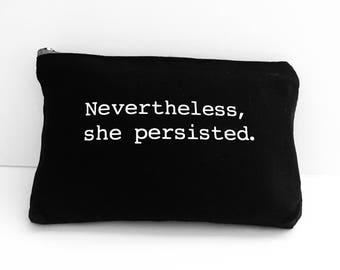 Makeup bag with saying, political message makeup bag, your own message on bag, Nevertheless she persisted.