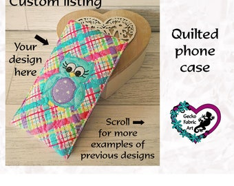 Phone case, quilted phone case, phone pouch, fabric phone case, custom gift, bespoke gift, gifts for her, personalised gift, quirky gift