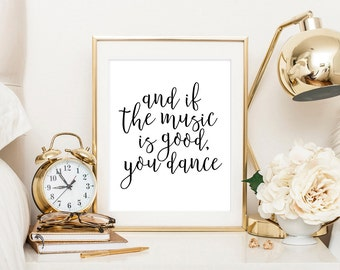 And if the music is good you dance, dance art, music quote, festival, home decor, dorm decor, dorm art, ballet quote, music is life