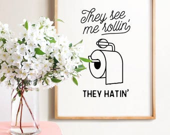 Funny bathroom print, INSTANT DOWNLOAD, They see me rollin, Bathroom wall decor, Bathroom wall art, Funny wall art, Dorm decor, Bathroom art