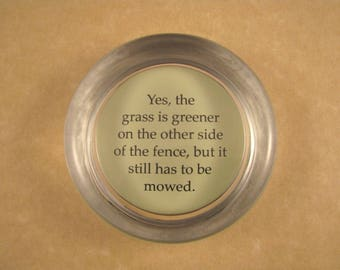 Quote Paperweight, Grass is Greener, Grass Quote, Glass Paperweight, Round Paperweight, Green Paperweight, Desk Accessory, Home Decor