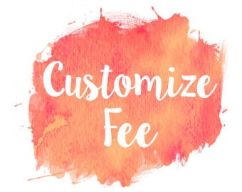 Customization Add On for New Designs or Alterations to Existing Designs