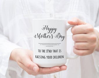 Funny mugs, Happy Mother's Day to the iPad that is raising your children, Mothers Day mug, Coffee Mug, Wedding Gift, Mom Mug, Gift for Her