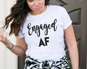 Engaged AF Shirt - Married AF Shirt - Funny Bridal Tee and Tank - Wedding Shirt - Funny Women's Shirt - Bridal Shower Gift - Give For Her