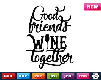 Wine Svg Wine Quote Svg Good Friends Wine Together Svg Wine Glass Decal Svg Ironic Saying Svg Funny Wine Glasses Silhouette Svg Dxf Cricut