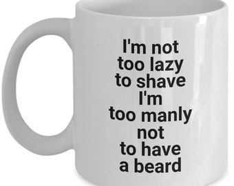 Not to Lazy to Shave Funny Beard Mug