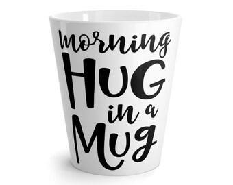 Morning Hug Coffee  Latte Mug