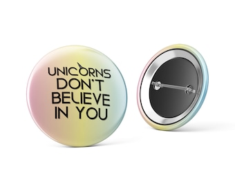 Funny unicorn pin, funny colorful badge, unicorn don't believe in you, cute unicorn accessory, unicorn funny badge