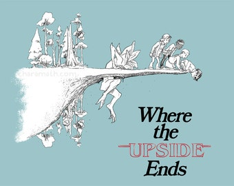 Where the Upside Ends- 11x14 inch print Silverstein parody