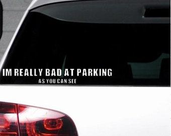 Im Really Bad At Parking Car Window Bumper Sticker Fun Funny Weird Vinyl Decal