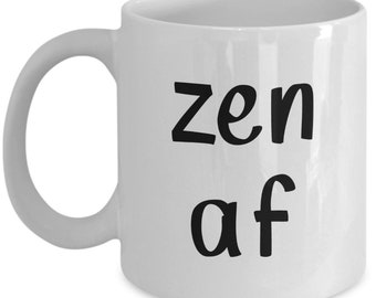 Zen af Mug - Funny Tea Hot Cocoa Coffee Cup - Novelty Birthday Gift Idea
