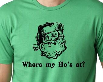 Where my ho's at funny Christmas T shirt screenprinted Santa Holiday Guys Humor Tee