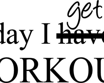 Today I get to WORKOUT- vinyl wall decal, fitness motivational, workout quote