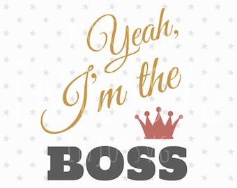 Yeah, I'm the BOSS SVG Baby svg Boss cut file  Baby svg Boss cut File Silhouette Cameo File Cricut Boss Cutting File Vinyl Boss Svg cut file