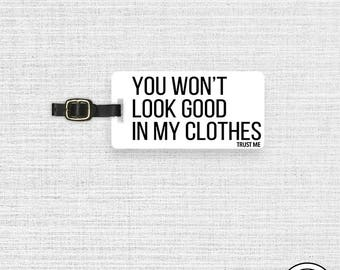 Luggage Tag You Wont Look Good In My Clothes Trust Me Metal Tag, Single Tag  Custom information on Backs