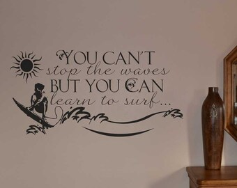 You can't stop the waves but you can learn to surf... vinyl wall lettering sticker decal KW664