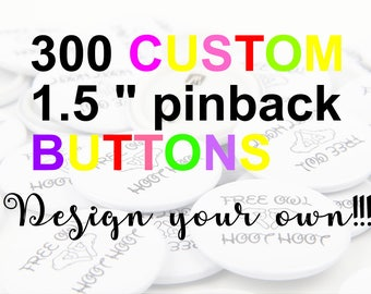 """300  Custom Buttons - 1.5"""" Pinback Buttons, Design your own button, Personalized Buttons, personalized pins & custom pin"""