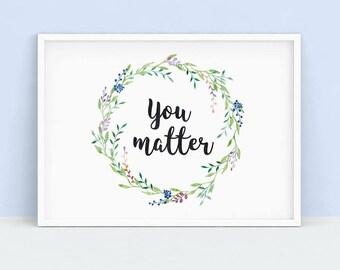 You Matter Print, Floral Poster Print | watercolor wreath, positive affirmation, positivity, motivational, floral wall art, instant download
