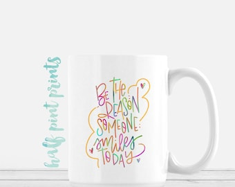 Be the Reason Someone Smiles Today - Hand Lettered Mug, Rainbow Hand Lettering Mugs, Encouragement Gift, Gifts Under 30, Be Happy