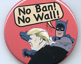 No Ban No Wall anti Trump button