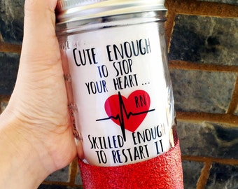 Cute Enough to Stop Your Heart Mason Jar, Glitter Tumbler, Nurse Mason Jar, Nurse Gift, Nurse Tumbler, Cardiac Nurse