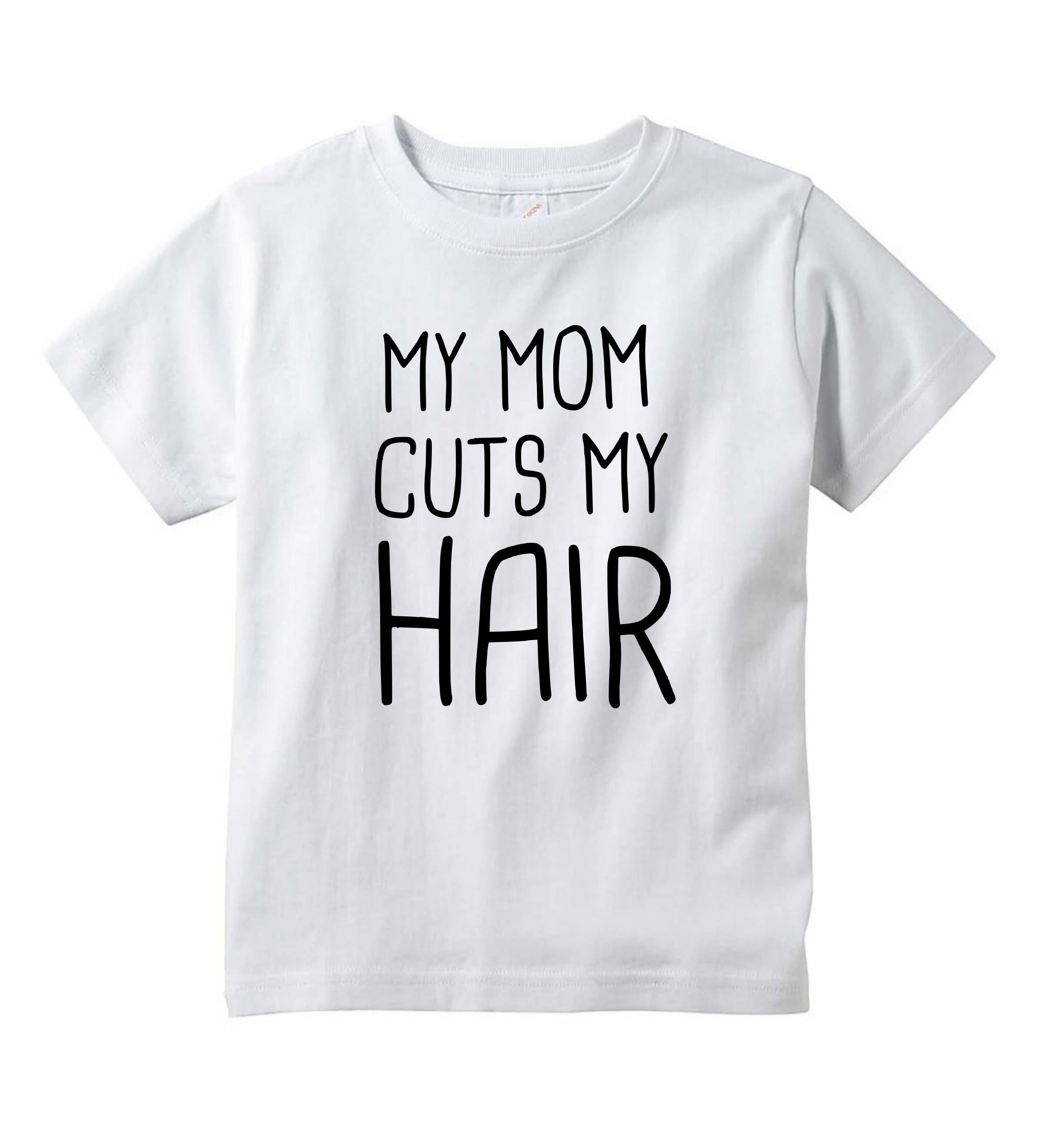 My Mom Cuts My hair Funny T-shirt Kids Funny Kids and