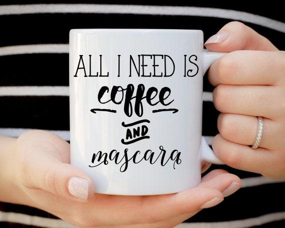 All I Need is Coffee and Mascara Mug, All I Need is Mascara and Coffee, Makeup Lover, Mascara Mug, Coffee Mug, Caffeine, Coffee & Mascara