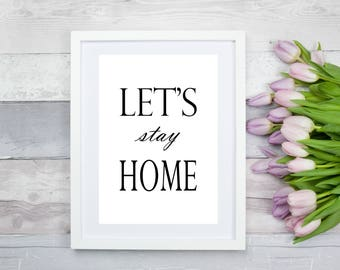 Let's stay Home Print, minimalist print, home print, wall art, wall print, home decor, poster, digital print, typographic print, monochrome