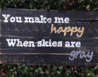 """Wood Sign, Reclaimed Wood Sign, Rustic, Distressed Wood Sign, """"You Make Me Happy When Skies Are Gray"""""""