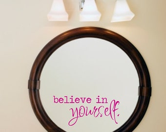 Believe in Yourself - Inspirational Wall Art - Inspirational Wall Decals - Mirror Decal - Wall Decals - Mirror Decals - Mirror Stickers