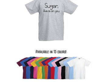 Sugar this is on you, kids shirt, hyperactive kids, adhd kids, blame it on sugar, funny kids shirt, toddler tee, graphic shirt, shirt saying
