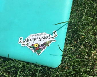 Nevertheless She Persisted - Feminist Laptop Sticker - Elizabeth Warren - Vinyl Sticker - Feminist Sticker - Vinyl Decal - Political Sticker