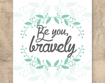 Be you, bravely / Wall art / Modern design / Home decor / Printable Typography / Digital print / Inspirational Print