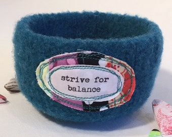 Felted Bowl - Strive For Balance