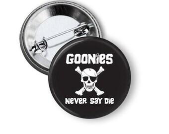 "Goonies Never say Die 1.25"" or Larger Pinback Button, Flatback or Fridge Magnet, Badge, 80's flashback, eighties party, Pocket Mirror"
