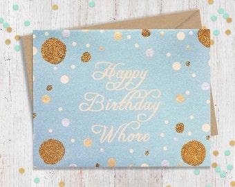 Happy Birthday Whore, Funny Birthday Card, Adult Greeting Card, Handmade Greeting, Birthday Card, Sassy Greeting, Funny Greeting Card