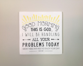 Good Morning, This is God...I will be handling all your problems today home decor white wood sign inspirational sign spiritual decor