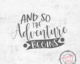 Adventure SVG And So The Adventure Begins SVG File Adventure Begins SVG Vector File Print or Cricut Travel Svg Cutting File