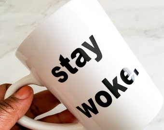 Stay Woke, Stay Woke Mug, Quote Mug, Coffee Mugs, Tea Mugs, Black and White, Mugs, Drinkware, 14 oz, Social Justice, Woke, Woke Mug, Mug