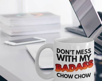 Chow Chow Mug - Chow Chow Gifts - Chow Chow Dog - Chow Chow Plush - Don't Mess With My Badass Chow Chow - Gift For Chow Chow Lovers